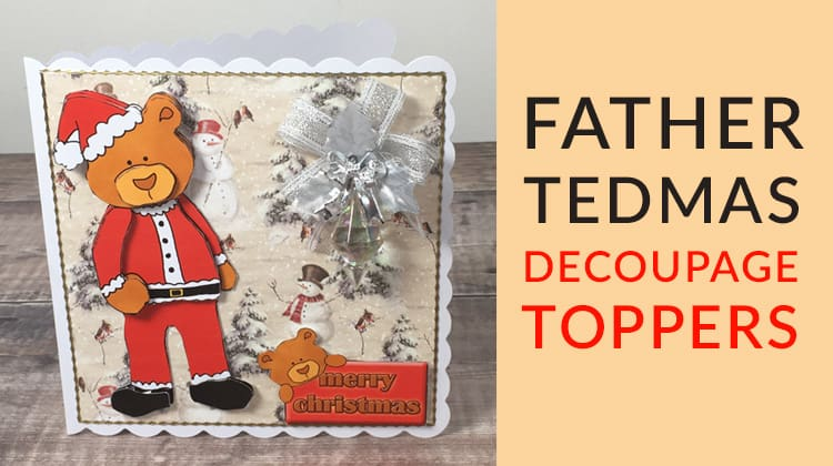 Father Tedmas Decoupage Toppers | Free Christmas Teddy Bear Decoupage Card Making Download