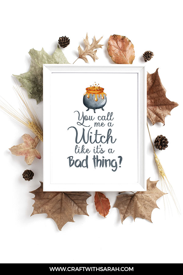 You call me a Witch like it's a bad thing? Halloween home decor printable for witches.
