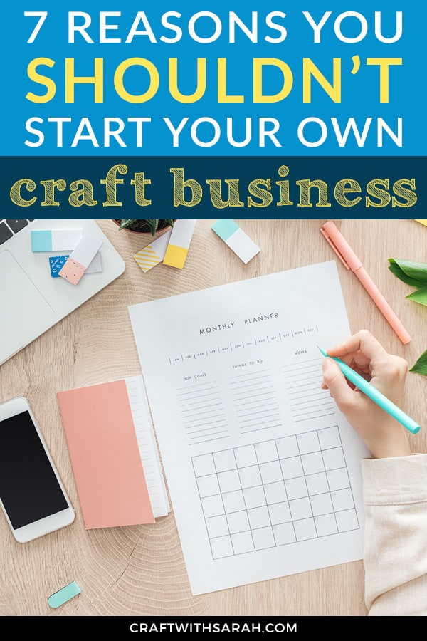 7 Reasons Not to Start a Craft Business