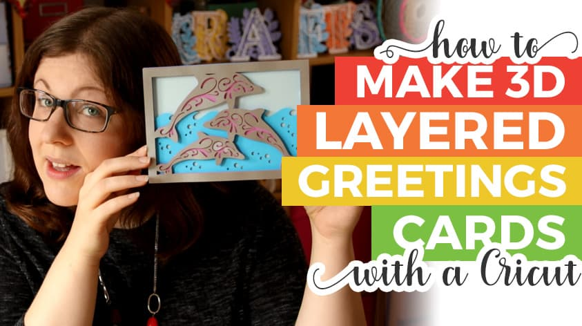 How to Make 3D Layered Greetings Cards with your Cricut